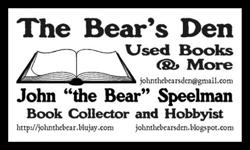"Hello. I'm John ""The Bear"" Speelman, Avid Reader, Book Collector and Hobbyist. Why add ""Hobbyist? I'm glad you asked... Over the span of 40+ years of reading and collecting books I have developed many sources to find books that others are finding"